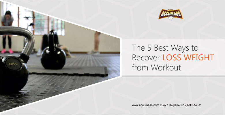 The 5 Best Ways to recover loss weight from Workout