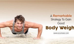 A Remarkable Strategy To Gain Good Body Weight