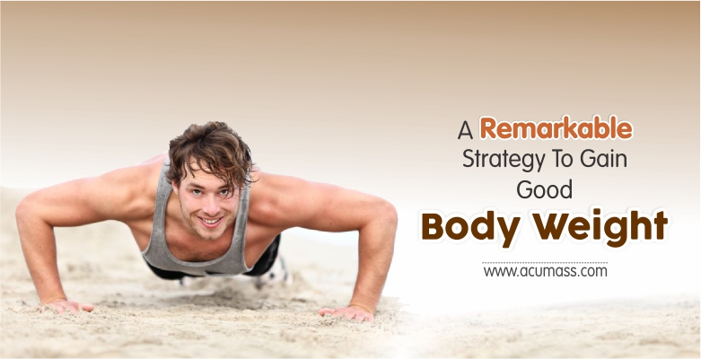 A-Remarkable-Strategy-To-Gain-Good-Body-Weight-blog