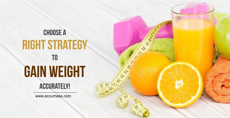 Choose A Right Strategy to Gain Weight Accurately-Accumass-BLOG